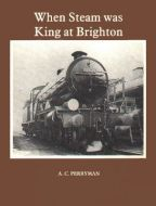 When Steam Was king At Brighton