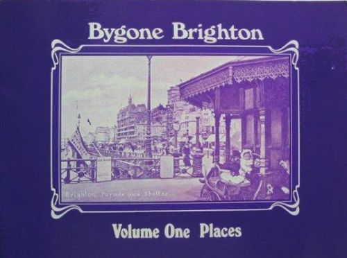 Bygone Brighton Volume One: Places
