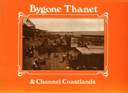Bygone Thanet and Channel Coastlands